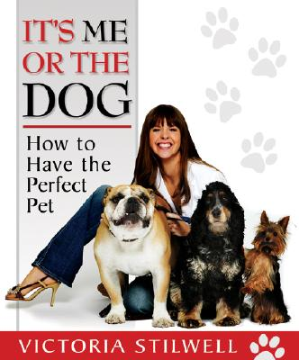 Image for It's Me or the Dog: How to Have the Perfect Pet