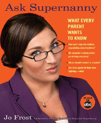 Image for ASK SUPERNANNY WHAT EVERY PARENT WANTS TO KNOW