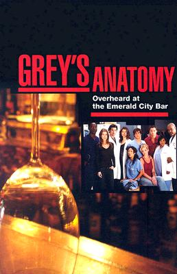 Grey's Anatomy: Notes from the Nurse's Station (Overheard at the Emerald City Bar), Chris Van Dusen, Stacy Mckee