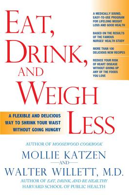 Eat, Drink, and Weigh Less: A Flexible and Delicious Way to Shrink Your Waist Without Going Hungry, Katzen, Mollie; Willett, Walter