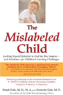 Image for The Mislabeled Child: Looking Beyond Behavior to Find the True Sources and Solutions for Children's Learning Challenges