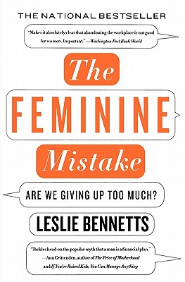 The Feminine Mistake: Are We Giving Up Too Much?, Bennetts, Leslie