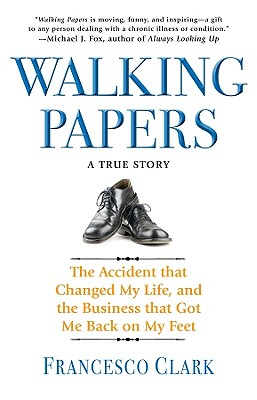 Image for Walking Papers  The Accident that Changed My Life, and the Business that Got Me Back on My Feet