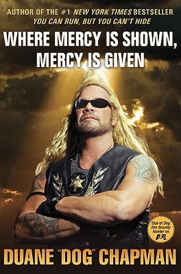 Where Mercy Is Shown Mercy Is Given, Duane Dog Chapman