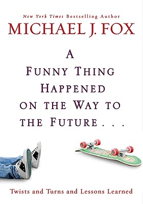 A Funny Thing Happened on the Way to the Future: Life Lessons from a High School Dropout, Fox, Michael J.