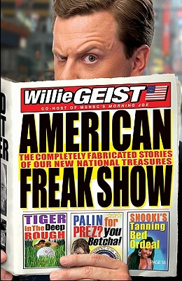American Freak Show: The Completely Fabricated Stories of Our New National Treasures, Geist, Willie