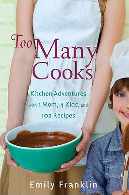 Image for TOO MANY COOKS KITCHEN ADVENTURES WITH 1 MOM, 4 KIDS, AND 102 RECIPES