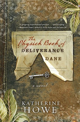 The Physick Book of Deliverance Dane, Howe, Katherine