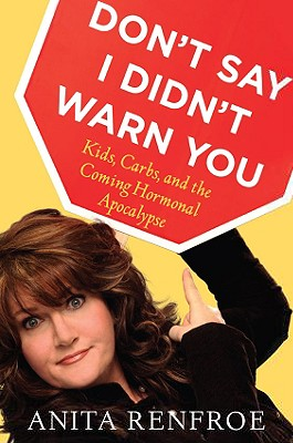 Image for DON'T SAY I DIDN'T WARN YOU: KIDS, CARBS, AND THE COMING HORMONAL APOCALYPSE