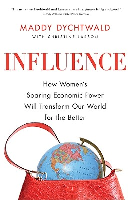 Image for Influence: How Women's Soaring Economic Power Will Transform Our World for the B