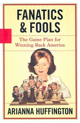 Fanatics & Fools: The Game Plan for Winning Back America, Huffington, Arianna