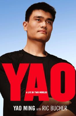 YAO: A Life in Two Worlds, Ming, Yao;  Bucher, Ric