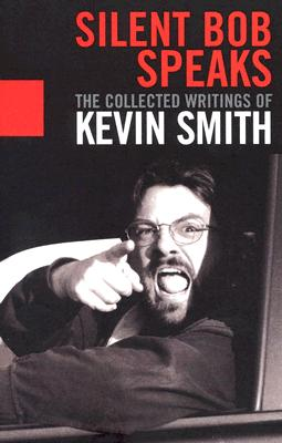 Silent Bob Speaks: The Collected Writings of Kevin Smith, Kevin Smith