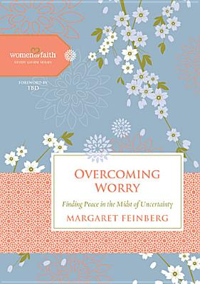 Image for Overcoming Worry: Finding Peace in the Midst of Uncertainty (Women of Faith Study Guide Series)