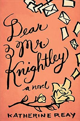 Dear Mr. Knightley: A Novel, Reay, Katherine