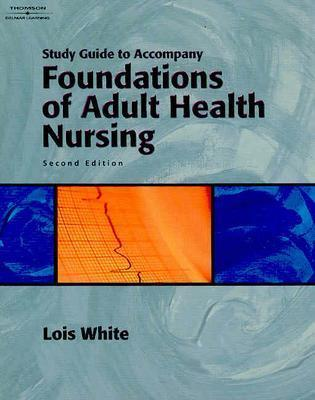 Study Guide for White's Foundations of Adult Health Nursing, 2nd, White, Lois