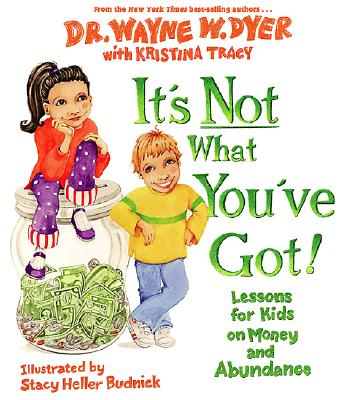 Image for It's Not What You've Got! Lessons for Kids on Money and Abundance