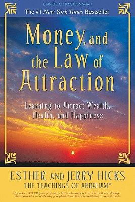 Money, and the Law of Attraction: Learning to Attract Wealth, Health, and Happiness, Esther Hicks, Jerry Hicks