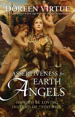 Image for Assertiveness for Earth Angels: How to Be Loving Instead of Too Nice