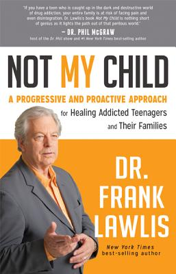 Image for Not My Child: A Progressive and Proactive Approach for Healing Addicted Teenagers and Their Families