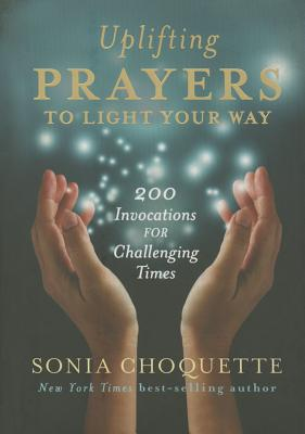 Image for Uplifting Prayers to Light Your Way: 200 Invocations for Challenging Times