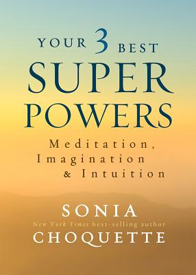 Image for Your 3 Best Super Powers: Meditation, Imagination & Intuition