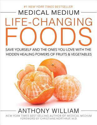 Image for MEDICAL MEDIUM LIFE-CHANGING FOODS: SAVE YOURSELF AND THE ONES YOU LOVE... FOREWORD BY CHRISTIANE NORTHRUP, M. D.