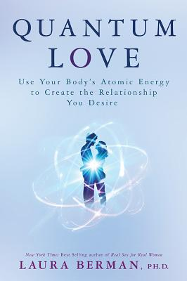 Image for Quantum Love: Use Your Body's Atomic Energy to Create the Relationship You Desire