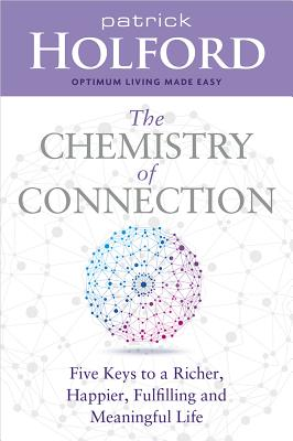 The Chemistry of Connection: Five Keys to a Richer, Happier, Fulfilling and Meaningful Life, Holford, Patrick