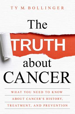 Image for The Truth about Cancer: What You Need to Know about Cancer's History, Treatment, and Prevention