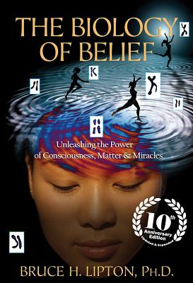 Image for The Biology of Belief 10Th Anniversary Edition Unleashing the Power of Consciousness, Matter & Miracles