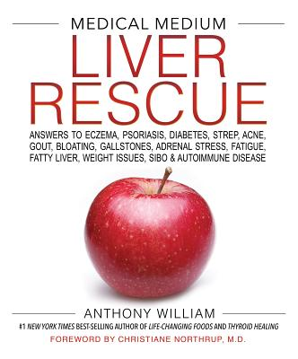 Image for Medical Medium Liver Rescue: Answers to Eczema, Psoriasis, Diabetes, Strep, Acne, Gout, Bloating, Gallstones, Adrenal Stress, Fatigue, Fatty Liver, Weight Issues, SIBO & Autoimmune Disease