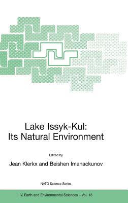 Lake Issyk-Kul: Its Natural Environment (Nato Science Series: IV:)