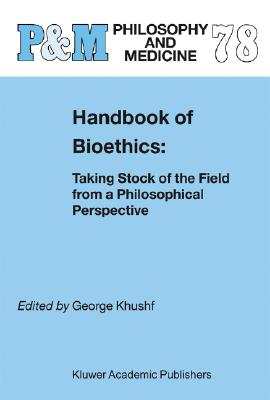Image for Handbook of Bioethics:: Taking Stock of the Field from a Philosophical Perspective (Philosophy and Medicine)