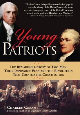 Young Patriots: The Remarkable Story Of Two Men, Their Impossible Plan, and the Revolution That Created the Constitution, Cerami, Charles A.