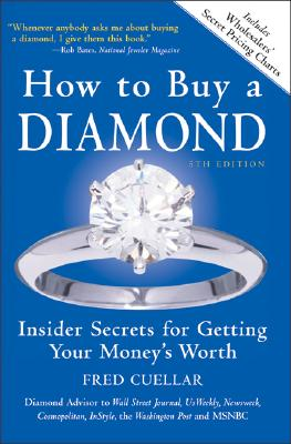 How To Buy A Diamond : Insider Secrets For Getting Your Moneys Worth, FRED CUELLAR