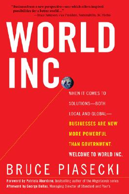 Image for World Inc.: When It Comes to Solutions--Both Local and Global--Businesses are Now More Powerful than Government. Welcome to World Inc.