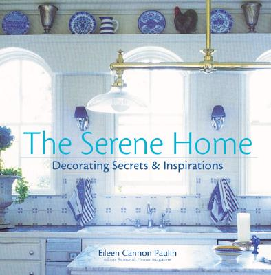 Image for The Serene Home: Decorating Secrets & Inspirations