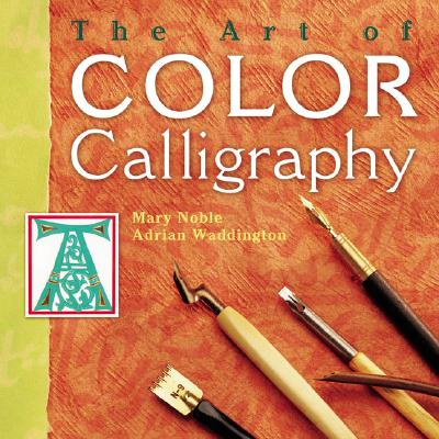 The Art of Color Calligraphy, Noble, Mary; Waddington, Adrian