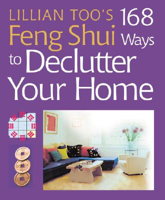 Image for Lillian Too's 168 Feng Shui Ways to Declutter Your Home