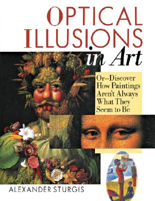 Image for Optical Illusions in Art: Or--Discover How Paintings Aren't Always What They Seem To Be