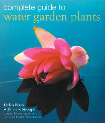 Complete Guide to Water Garden Plants, Stroupe, Steve; Nash, Helen