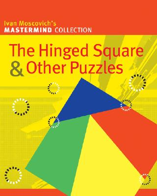 The Hinged Square & Other Puzzles (Mastermind Collection), Moscovich, Ivan