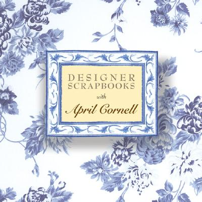 Designer Scrapbooks with April Cornell, Cornell, April