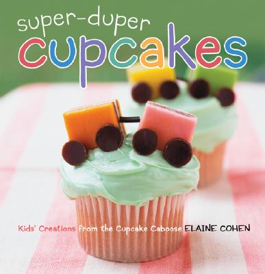 Super-Duper Cupcakes: Kids' Creations from the Cupcake Caboose, Cohen, Elaine