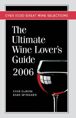 Image for The Ultimate Wine Lover's Guide 2006: Over 1000 Great Wine Selections