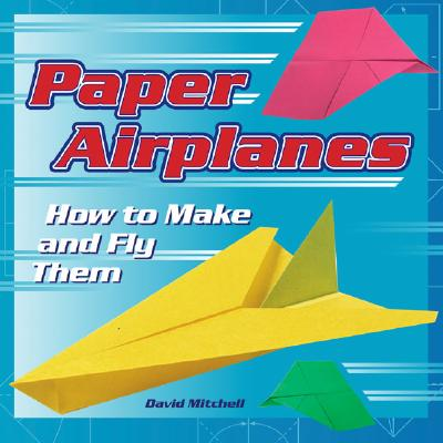 Image for Paper Airplanes: How To Make and Fly Them