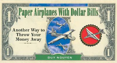 Paper Airplanes With Dollar Bills: Another Way to Throw Your Money Away, Duy Nguyen