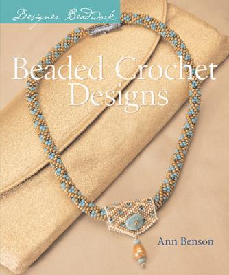 Designer Beadwork: Beaded Crochet Designs, Ann Benson