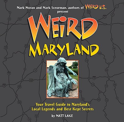 Image for Weird Maryland: Your Travel Guide to Maryland's Local Legends and Best Kept Secr